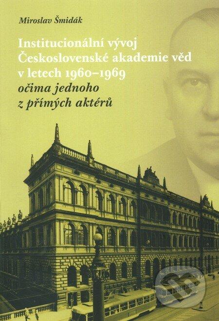 Institucionální vývoj Československé akademie věd v letech 1960 - 1969 očima jednoho z přímých aktérů - Miroslav Šmidá
