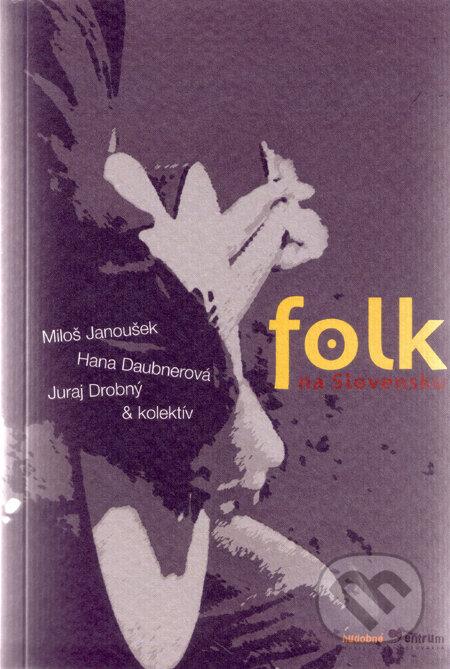 Folk na Slovensku - Miloš Janoušek a kol.
