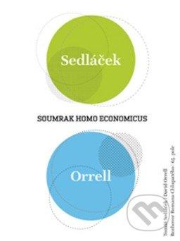 Soumrak homo economicus - Tomáš Sedláček, Roman Chlupatý, David Orrell