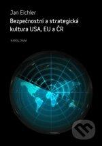Bezpečnostní a strategická kultura USA, EU a ČR - Jan Eichler a kol.
