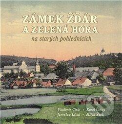 Zámek Žďár a Zelená hora na starých pohlednicích - Vladimír Cisár a kol.
