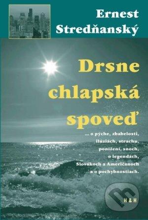 Drsne chlapská spoveď - Ernest Stredňanský