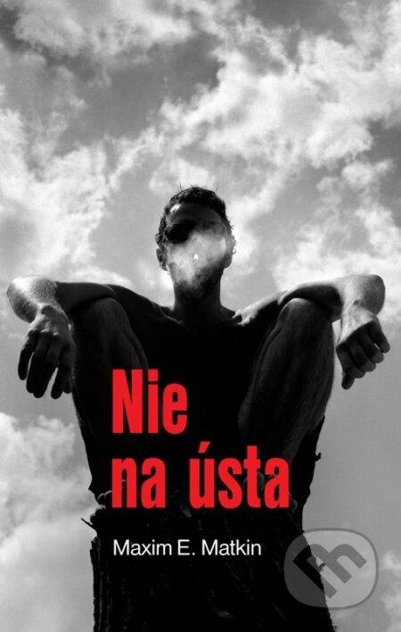 Nie na ústa - Maxim E. Matkin