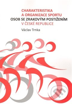 Charakteristika a organizace sportu osob se zrakovým postižením - Václav Trnka