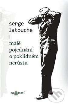 Malé pojednání o poklidném nerůstu - Serge Latouche
