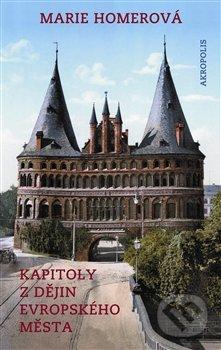 Kapitoly z dějin evropského města - Marie Homerová