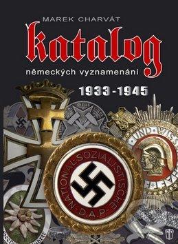 Katalog německých vyznamenání 1933 - 1945 - Marek Charvát