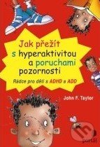 Jak přežít s hyperaktivitou a poruchami pozornosti - John F. Taylor