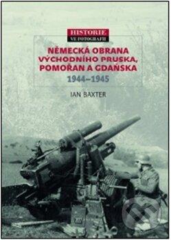 Německá obrana Východního Pruska, Pomořan a Gdaňska 1944 – 1945 - Ian Baxter