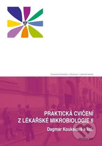 Praktická cvičení z lékařské mikrobiologie II - Dagmar Koukalová a kol.