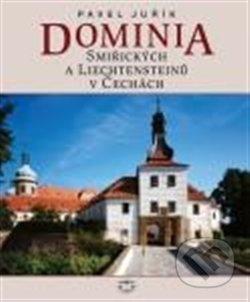 Dominia Smiřických a Liechtensteinů v Čechách - Pavel Juřík