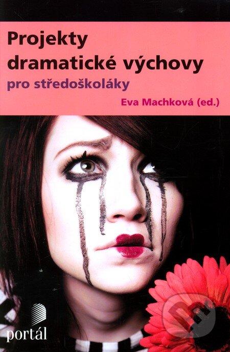 Projekty dramatické výchovy pro středoškoláky - Eva Machková