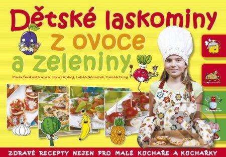 Dětské laskominy z ovoce a zeleniny - Pavla Šmikmátorová, Libor Drobný, Lukáš Němeček, Tomáš Tichý