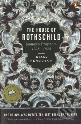 The House of Rothschild: Moneys Prophets 1798 - 1848 - Niall Ferguson
