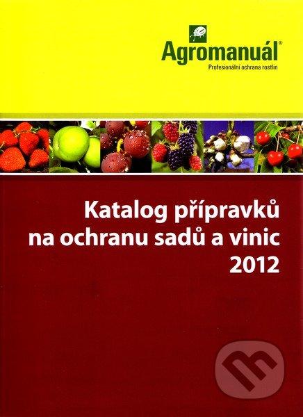 Katalog přípravků na ochranu sadů a vinic 2012 - Kolektív autorov