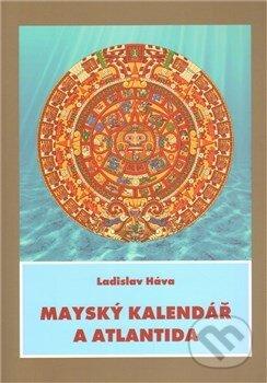 Mayský kalendář a Atlantida - Ladislav Háva
