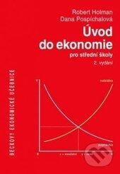 Úvod do ekonomie pro střední školy - Robert Holman, Dana Pospíchalová