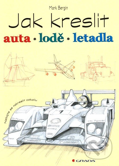 Jak kreslit auta, lodě, letadla - Mark Bergin