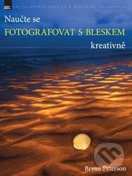 Naučte se fotografovat s bleskem kreativně - Bryan Peterson