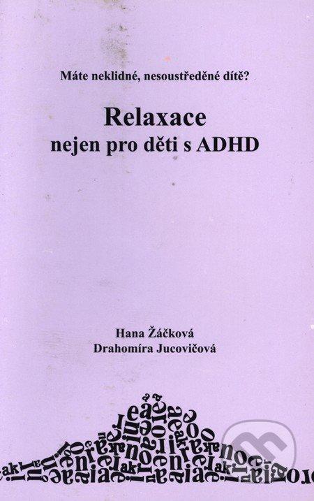 D&H Relaxace nejen pro děti s ADHD - Hana Žáčková, Drahomíra Jucovičová
