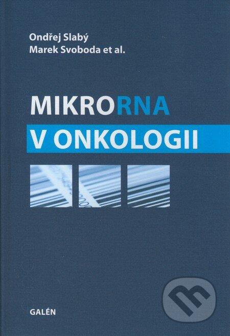 MikroRNA v onkologii - Ondřej Slabý, Marek Svoboda a kol.