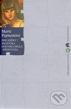 Pod křídly / Pacientka doktora Hegla / Předtucha - Marie Pujmanová