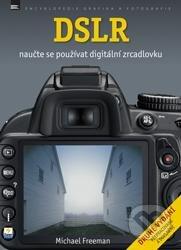 DSLR - Naučte se používat digitální zrcadlovku - Michael Freeman