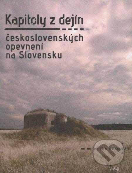 Kapitoly z dejín československých opevnení na Slovensku - Peter Chorvát