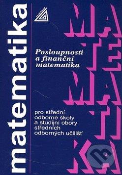 Matematika pro SOŠ a studijní obory SOU - Posloupnosti a finanční matematika - Oldřich Odvárko
