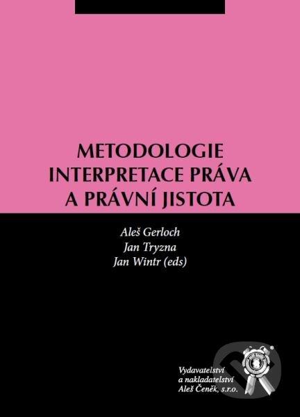Metodologie interpretace práva a právní jistota - Aleš Gerloch, Jan Tryzna, Jan Wintr