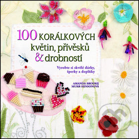100 korálkových květin, přívěsků a drobností - Amanda Brooke Murr-Hinson