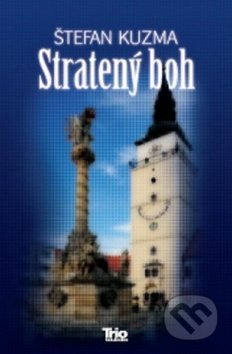 Trio Publishing Stratený boh - Štefan Kuzma