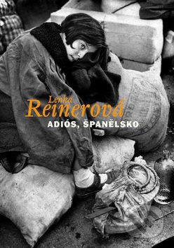 Adiós, Španělsko - Lenka Reinerová