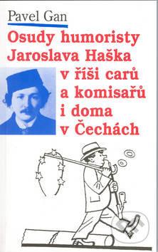 Osudy humoristy Jaroslava Haška v říši carů a komisařů... - Pavel Gan