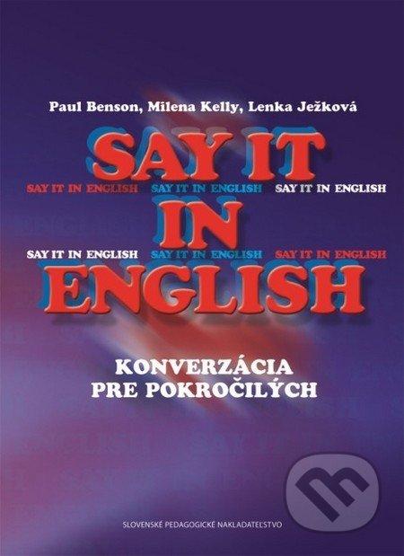Say it in english (konverzácia pre pokročilých) - Paul Benson, Milena Kelly, Lenka Ježková