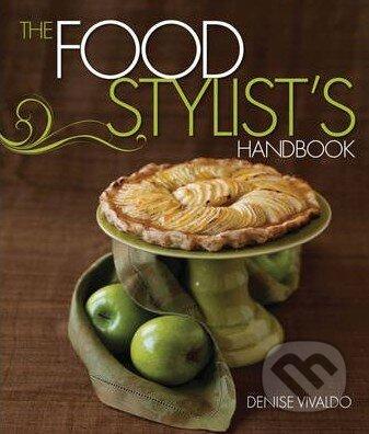 The Food Stylist\'s Handbook - Denise Vivaldo