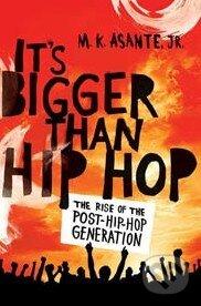 It\'s Bigger Than Hip Hop - M.K. Asante