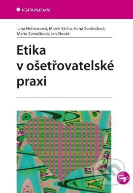 Etika v ošetřovatelské praxi - Jana Heřmanová a kolektív
