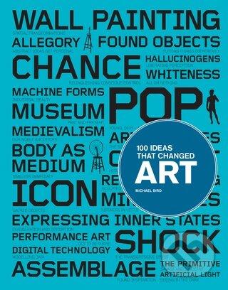100 Ideas That Changed Art - Michael Bird