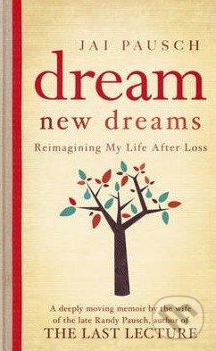 Dream New Dreams - Jai Pausch