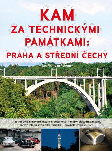 Kam za technickými památkami: Praha a střední Čechy - Milan Plch, Jan Pohunek