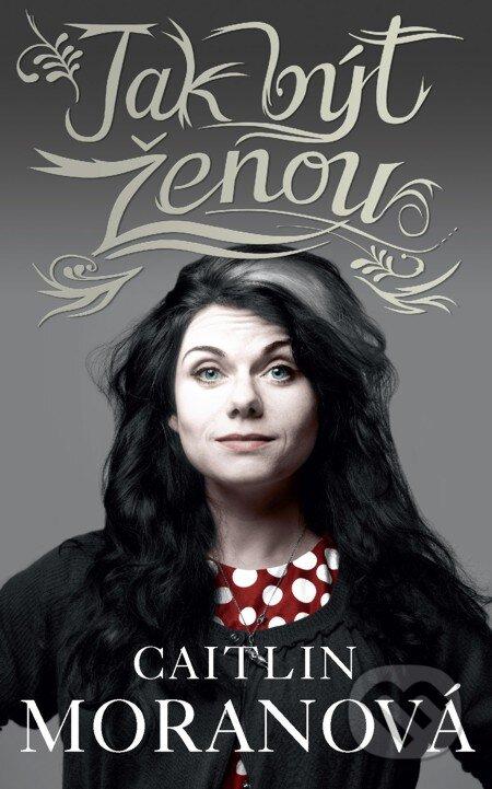 Jak být ženou - Caitlin Moran