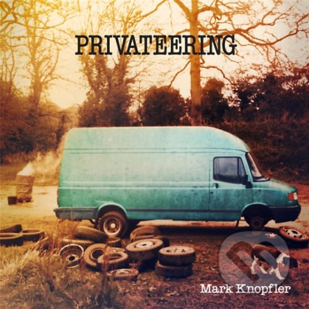 Mark Knopfler: Privateering - Mark Knopfler