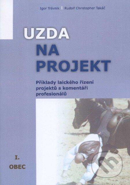 Uzda na projekt - Příklady - Igor Trávnik, Rudolf Christopher Takáč