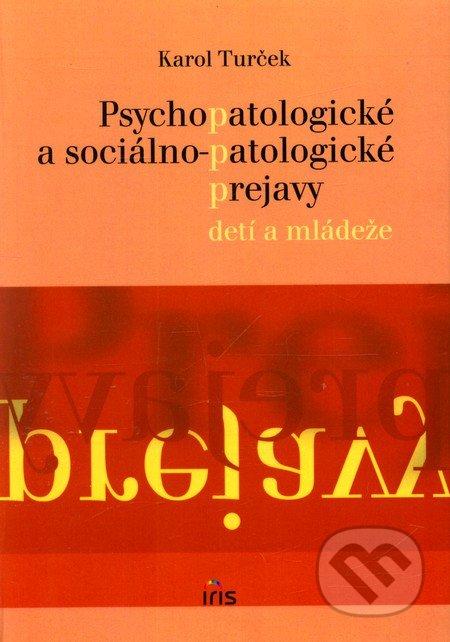 Psychopatologické a sociálno-patologické prejavy u detí a mládeže - Karol Turček