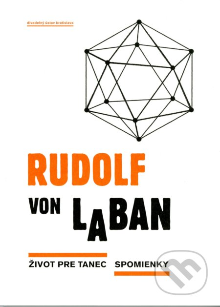 Divadelný ústav Život pre tanec. Spomienky - Rudolf von Laban