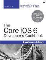 The Core iOS 6 Developer\'s Cookbook - Erica Sadun