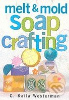 Melt and Mold Soap Crafting - C. Kaila Westerman