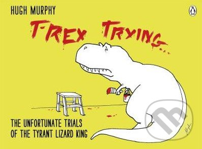 T-Rex Trying - Hugh Murphy