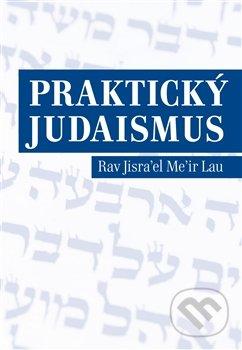 Praktický judaismus - Rav Jisrael Meir Lau